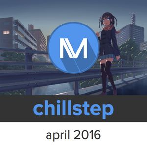 ChillStep Mix April 2016