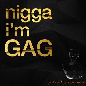 NIGGA I'M GAG  produced by HUGO SANTOS
