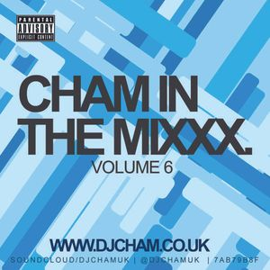 CHAM IN THE MIX VOL.6 (RNB, HIP-HOP, DANCEHALL, HOUSE) ( @DJCHAMUK )