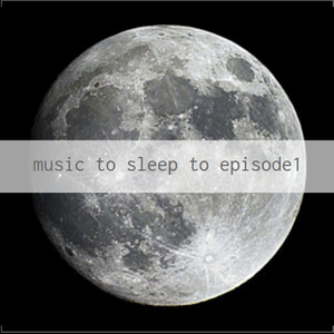 Music To Sleep To Ep.I