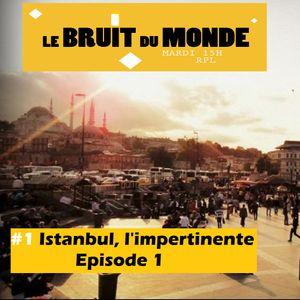 Le Bruit Du Monde #1 - 07/11/2017 - Istanbul l'impertinente