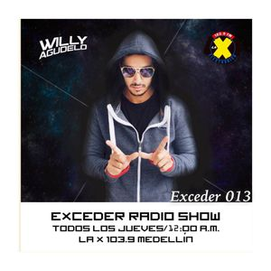 EXCEDER RADIO SHOW 013 - WILLY AGUDELO