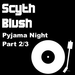 Scyth Blush @ Pyjama Night Part 2/3 minimal