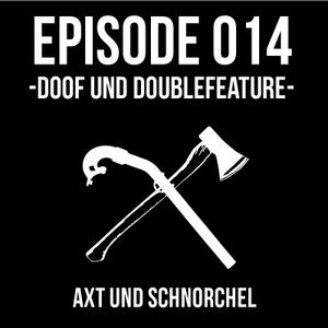 014 - DOOF UND DOUBLEFEATURE - AXT UND SCHNORCHEL PODCAST