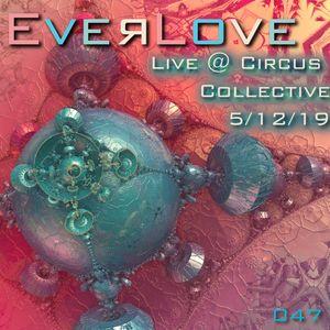 Everlove - 047 – Live @ Circus Collective 5-15-19