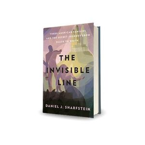 The Invisible Line: A Secret History of Race in America -  Daniel J. Sharfstein