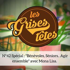 "18 Octobre 2019 - Les Grises Têtes #42 - Spéciale ""Bénévoles, séniors.. Agir ensemble"" - MONA LISA"