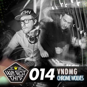 We Got This Mix Series 014 VNDMG X Chrome Wolves