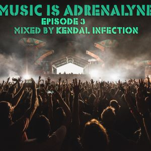 Music is Adrenalyne #Episode 3 @ Mixed by Kendal Infection