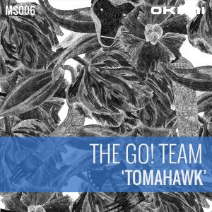 TOMAHAWK by The Go! Team