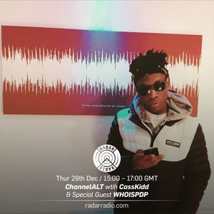 ChannelALT w/ CassKidd & Special Guest: WHOISPDP - 29th December 2016