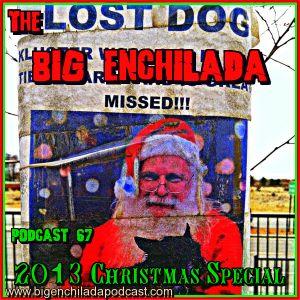 BIG ENCHILADA 67: 2013 Christmas Special
