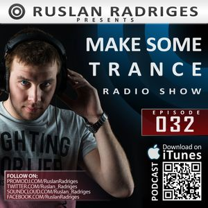 Ruslan Radriges - Make Some Trance 032 (Radio Show)