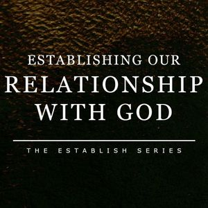 Establishing Our Relationship With God