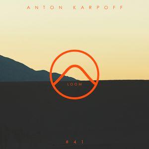 Anton Karpoff presents LOOM - 041