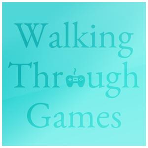 Walking Through Games - Episode 153