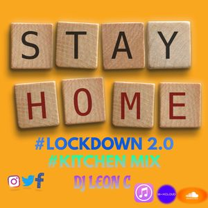 LOCKDOWN 2.0 KITCHEN MIX UP WITH LEON C