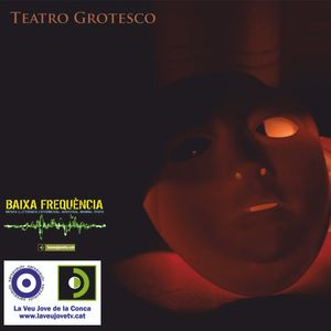 BAIXA FREQÜÈNCIA - PROGRAMA NÚM 1: TEATRO GROTESCO