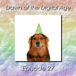 Dawn of the Digital Age - Episode 27
