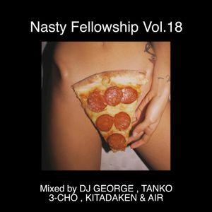 Nasty Fellowship Vol.18 / Mixed by DJ GEORGE , TANKO , 3-CHO , KITADAKEN & AIR