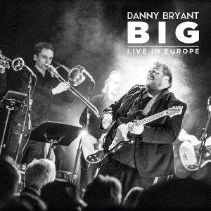 Blues Magazine Radio 60 | Album Tip: Danny Bryant - BIG Live In Europe
