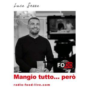 MANGIO TUTTO... PERò! - 03.10.2018 - EVENTI E OSSERVAZIONI - Culinaria, Pescaria e ospite Dario Nuti