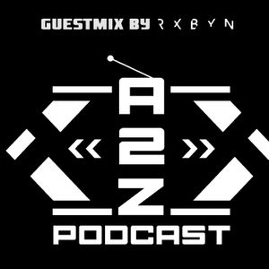 The A2Z Episode 2 [GUESTMIX BY RXBYN]