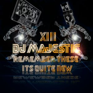 Dj Majestic - Remember These? It's Quite New XIII 2012