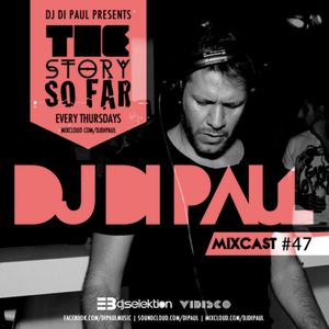 Di Paul - The Story So Far MIXCAST #47