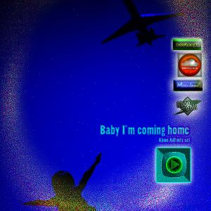 Baby I'm coming home - Mix set 42min-28April2014(Aboo Adl)