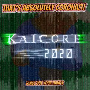 That's Absolutely Corona!1! - KaiCore 2020