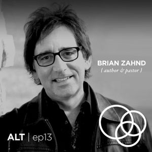 ep13 | BRIAN ZAHND { author & pastor }