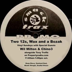 Two 12s Wax and a Bozak Show 5-1-16 Part 1 Special Guests Chino3 & Wil Milton