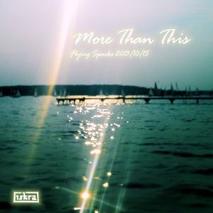 More Than This (Flying Sparks 2013-10-15)