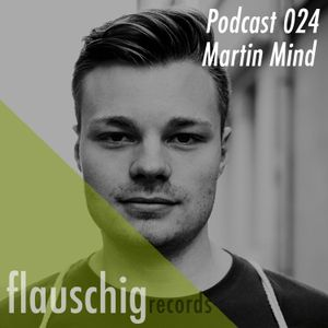 Flauschig Records Podcast 024: Martin Mind