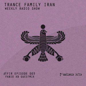 TranceFamily Iran Radio Show Episode 003 (Fabio XB Guest Mix)
