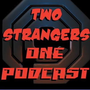 Ep 126:Dead Or Alive, You're Coming With Us - Two Strangers One Podcast