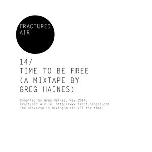 Fractured Air 14: Time To Be Free (A Mixtape by Greg Haines)