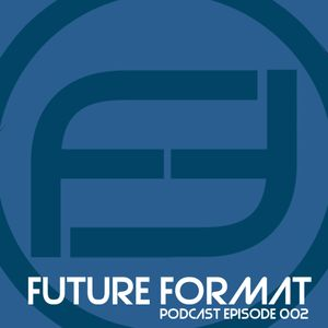 FUTURE FORMAT PODCAST 002