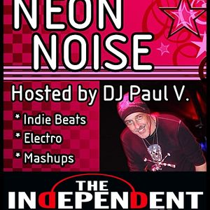 """""""NEON NOISE"""" with DJ Paul V. (7-26-13) - Independent FM"""