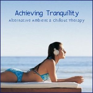 Achieving Tranquility - Alternative Ambient & Chillout Therapy