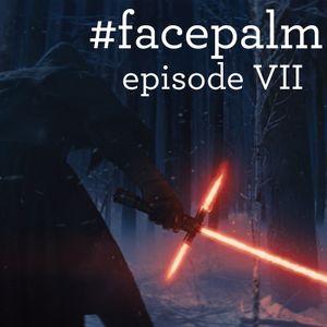 #Facepalm - Episode 7
