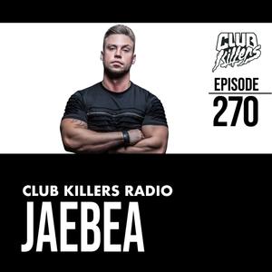 Club Killers Radio #270 - JaeBea