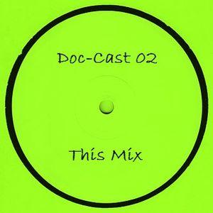 "Doc-Cast 02  ""This Mix"""