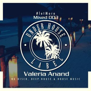 #letMore Mixed 003 By Valeria Anand ( Under House Label )