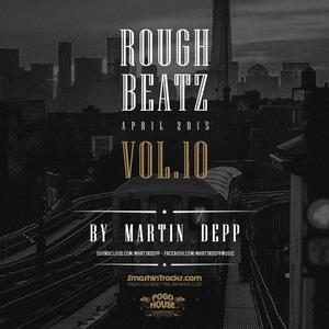 MARTIN DEPP pres 'Rough Beatz' vol.10 (April 2015)