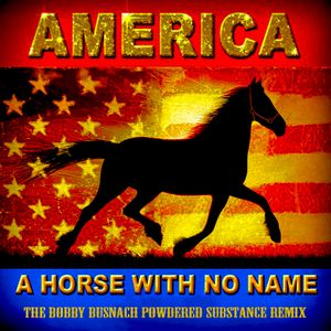 AMERICA - A HORSE WITH NO NAME 1971 -THE BOBBY BUSNACH POWDERY SUBSTANCE REMIX-11.49