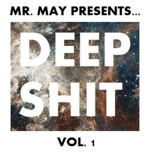 Mr. May presents... Deep Shit Vol. 1