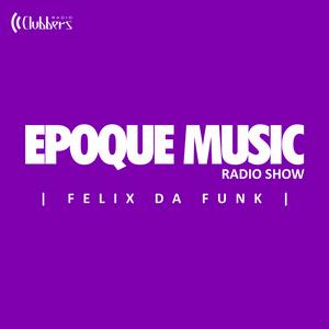 EpoqueMusicRadioShow 2016-014 - Felix Da Funk (Sábado 23 Abril 2016)