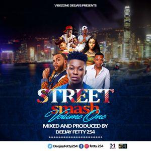 STREET SMASH (VOLUME ONE) BY DEEJAY FETTY 254